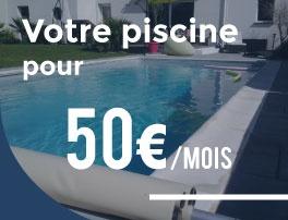 Votre piscine pour 50€/mois